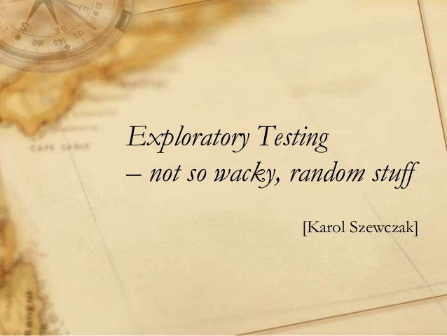 Exploratory Testing – not so wacky, random stuff [Karol Szewczak]