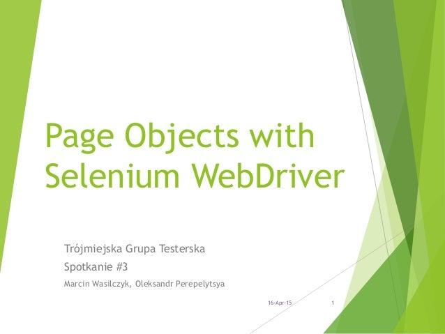 Page Objects with Selenium WebDriver Trójmiejska Grupa Testerska Spotkanie #3 Marcin Wasilczyk, Oleksandr Perepelytsya 16-...