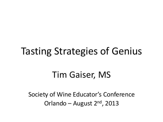Tasting Strategies of Genius Tim Gaiser, MS Society of Wine Educator's Conference Orlando – August 2nd, 2013