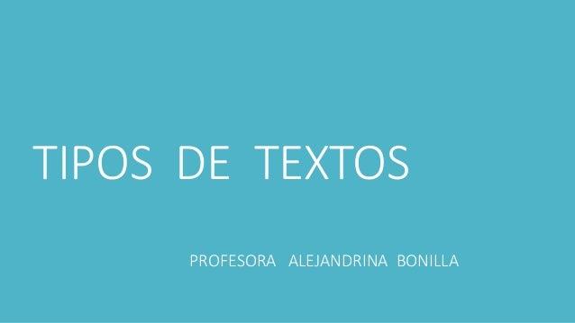 TIPOS DE TEXTOS  PROFESORA ALEJANDRINA BONILLA