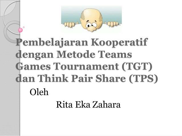 Pembelajaran Kooperatifdengan Metode TeamsGames Tournament (TGT)dan Think Pair Share (TPS)  Oleh         Rita Eka Zahara