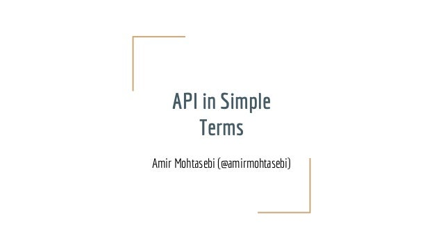 API in Simple Terms Amir Mohtasebi (@amirmohtasebi)