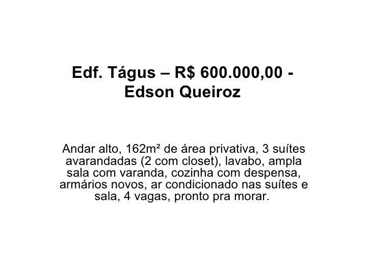 Edf. Tágus – R$ 600.000,00 - Edson Queiroz Andar alto, 162m² de área privativa, 3 suítes avarandadas (2 com closet), lavab...