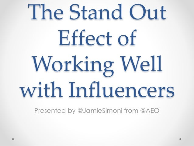 The Stand Out Effect of Working Well with Influencers Presented by @JamieSimoni from @AEO