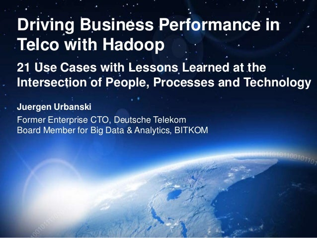 Driving Business Performance in Telco with Hadoop 21 Use Cases with Lessons Learned at the Intersection of People, Process...