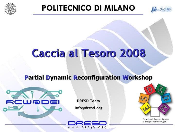 Caccia al Tesoro 2008 P artial  D ynamic  R econfiguration  W orkshop DRESD Team [email_address]