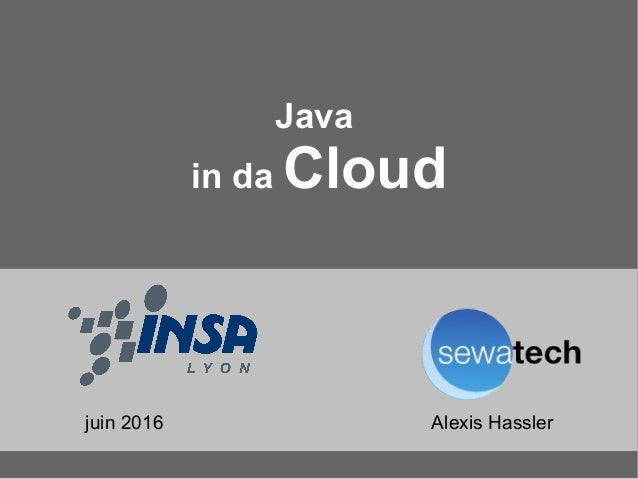 Java in da Cloud Alexis Hasslerjuin 2016