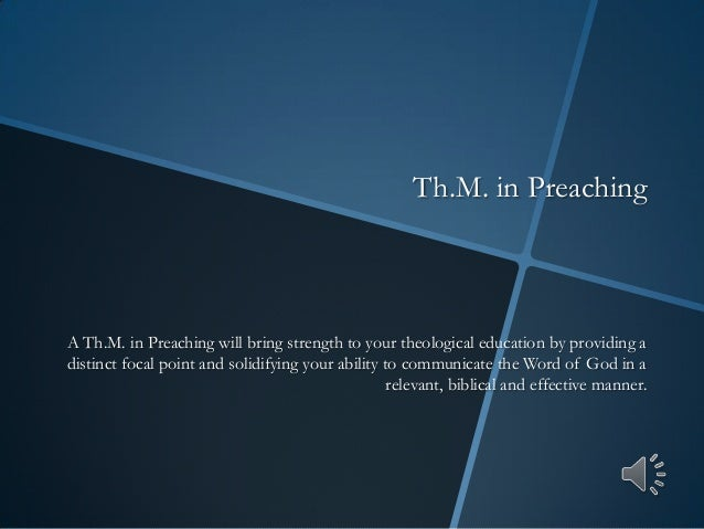 A Th.M. in Preaching will bring strength to your theological education by providing adistinct focal point and solidifying ...