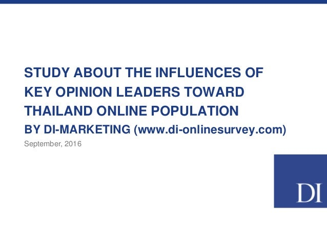 STUDY ABOUT THE INFLUENCES OF KEY OPINION LEADERS TOWARD THAILAND ONLINE POPULATION BY DI-MARKETING (www.di-onlinesurvey.c...
