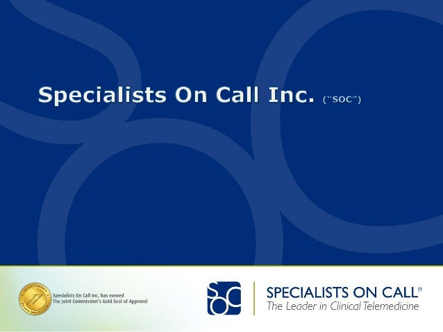 •  SOC: –  •  SOC provides specialist physicians on an on-demand basis to US acute care hospitals and other healthcare fac...
