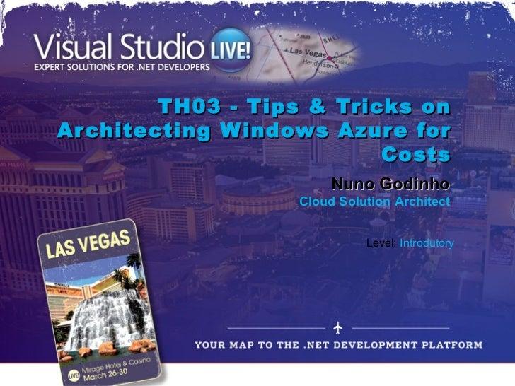 TH03 - Tips & Tricks onArchitecting W indows Azure for                          Costs                        Nuno Godinho ...