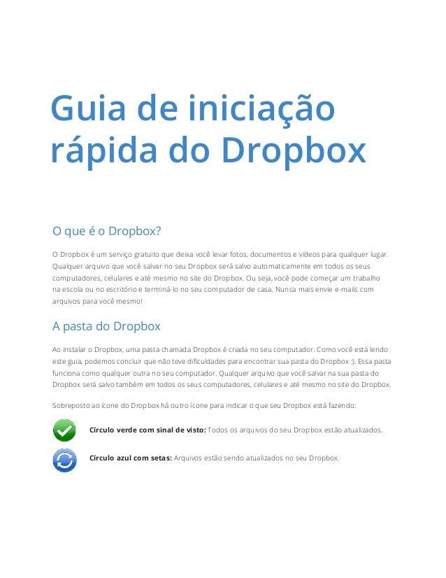 O que é o Dropbox?  O Dropbox é um serviço gratuito que deixa você levar fotos, documentos e vídeos para qualquer lugar. Q...