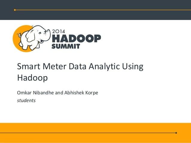 Smart Meter Data Analytic Using Hadoop Omkar Nibandhe and Abhishek Korpe students