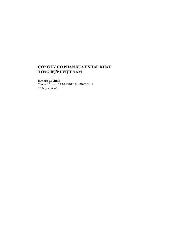 CÔNG TY CỔ PHẦN XUẤT NHẬP KHẨUTỔNG HỢP I VIỆT NAMBáo cáo tài chínhCho kỳ kế toán từ 01/01/2012 đến 30/06/2012đã được soát ...