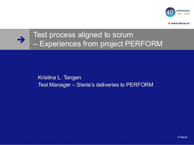  www.steria.no© SteriaTest process aligned to scrum– Experiences from project PERFORMKristina L. TangenTest Manager – St...