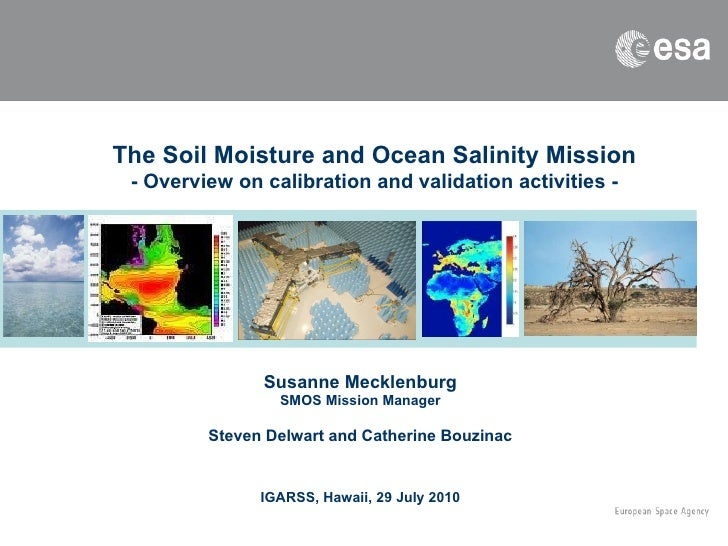 The Soil Moisture and Ocean Salinity Mission - Overview on calibration and validation activities - Susanne Mecklenburg SMO...