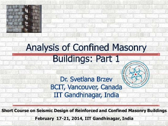 Short Course on Seismic Design of Reinforced and Confined Masonry Buildings February 17-21, 2014, IIT Gandhinagar, India