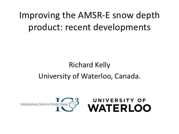 Improving the AMSR-E snow depth product: recent developments<br />Richard Kelly<br />University of Waterloo, Canada.<br />
