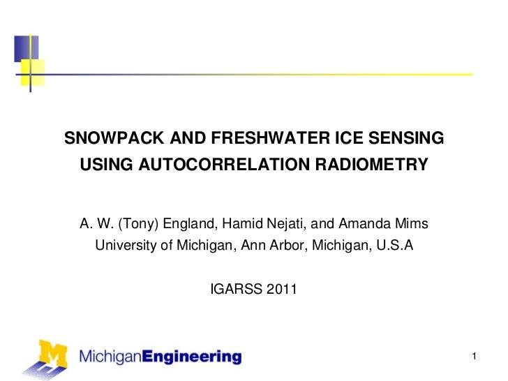 1<br />SNOWPACK AND FRESHWATER ICE SENSING USING AUTOCORRELATION RADIOMETRY<br />A. W. (Tony) England, Hamid Nejati, and A...