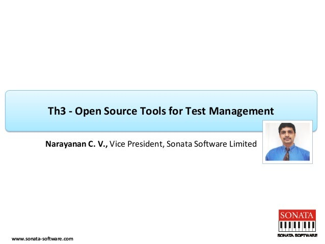 www.sonata-software.comTh3 -Open Source Tools for Test Management  Narayanan C. V., Vice President, Sonata Software Limited