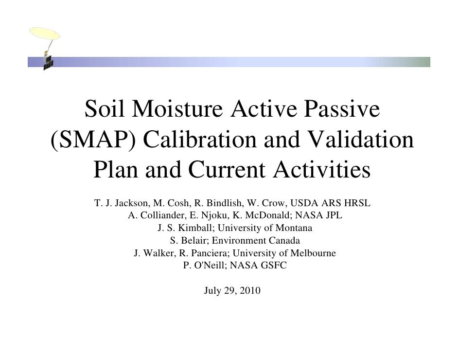 Soil Moisture Active Passive (SMAP) Calibration and Validation    Plan and Current Activities    T. J. Jackson, M. Cosh, R...