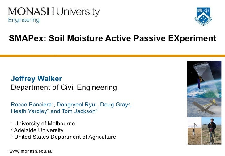 SMAPex: Soil Moisture Active Passive EXperiment Jeffrey Walker Department of Civil Engineering Rocco Panciera 1 , Dongryeo...