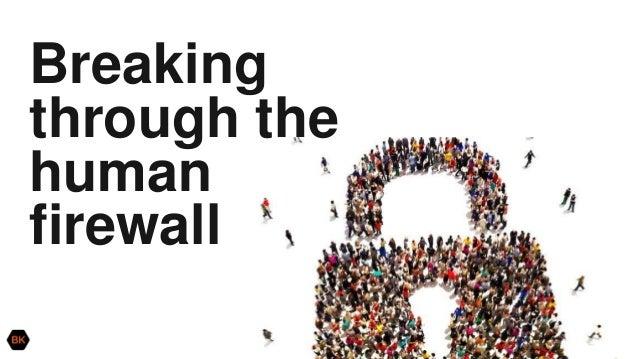 Breaking through the human firewall