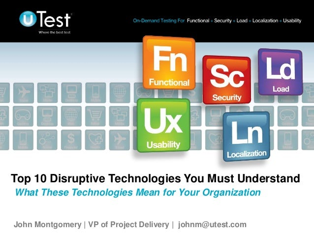 |Top 10 Disruptive Technologies You Must UnderstandWhat These Technologies Mean for Your OrganizationJohn Montgomery | VP ...