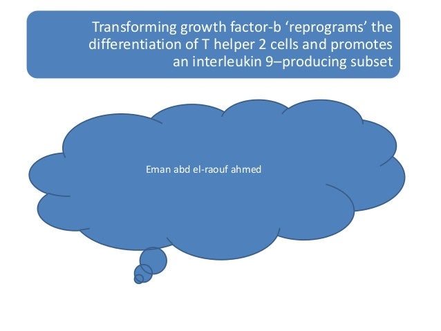 Transforming growth factor-b 'reprograms' the differentiation of T helper 2 cells and promotes an interleukin 9–producing ...