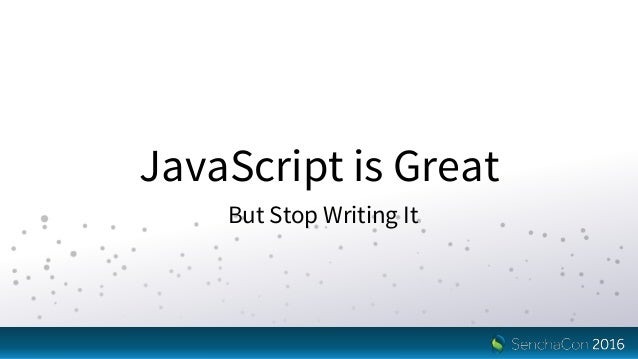 JavaScript is Great But Stop Writing It