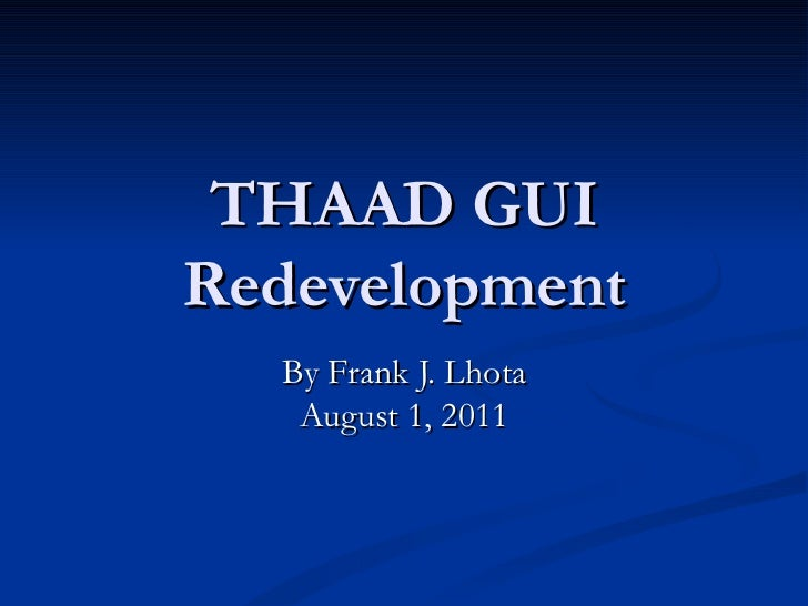 THAAD GUI Redevelopment By Frank J. Lhota August 1, 2011