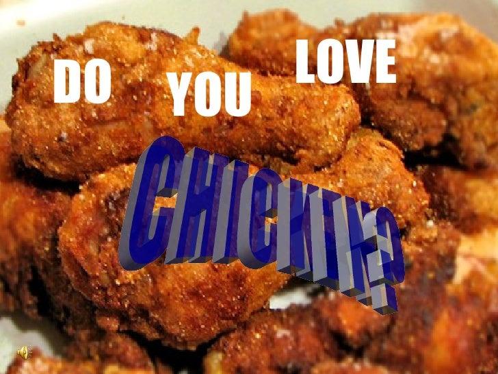 DO YOU LOVE CHICKEN?