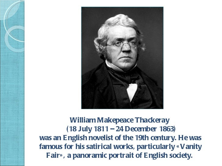 william thackeray an era without morals William makepeace thackeray's vanity fair: a novel without a hero (1847-48) is a multiplot novel tracing the varied fortunes of the charming (but vicious) becky sharp and her sometime friend, the beautiful (but blank) amelia sedley.