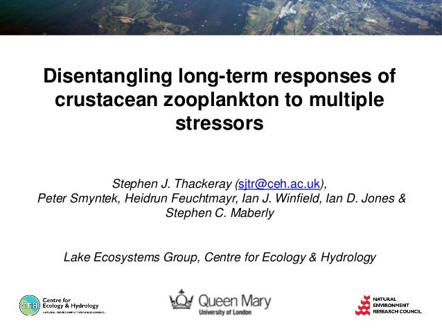 Disentangling long-term responses of crustacean zooplankton to multiple stressors Stephen J. Thackeray (sjtr@ceh.ac.uk), P...