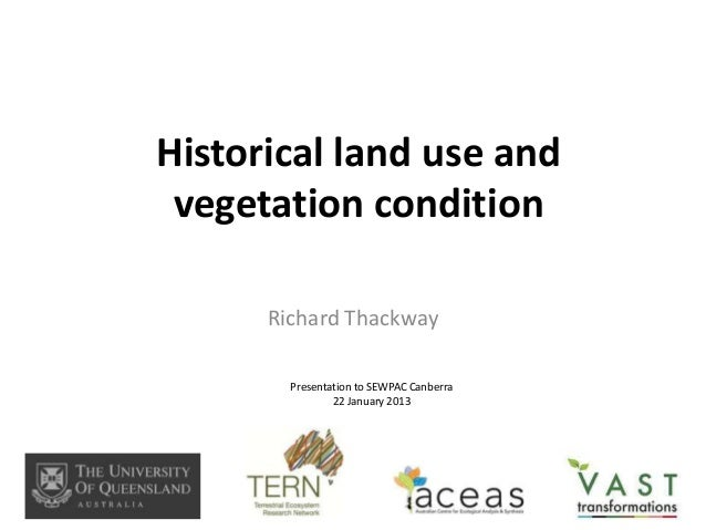 Historical land use and vegetation condition      Richard Thackway        Presentation to SEWPAC Canberra                2...