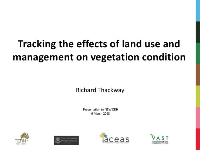Tracking the effects of land use andmanagement on vegetation condition             Richard Thackway               Presenta...