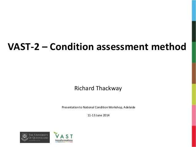 VAST-2 – Condition assessment method  Richard Thackway  Presentation to National Condition Workshop, Adelaide  11-13 June ...