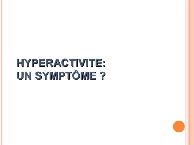 Dyslexie…                                      TDAH Tr. anxieux                      HYPERACTIVITE         R. Mental      ...
