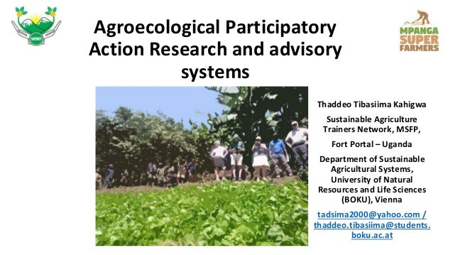 Agroecological Participatory Action Research and advisory systems Thaddeo Tibasiima Kahigwa Sustainable Agriculture Traine...