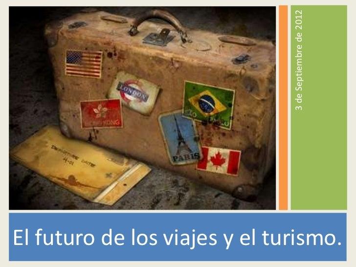 3 de Septiembre de 2012El futuro de los viajes y el turismo.