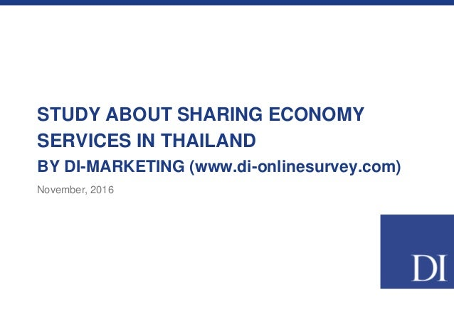 STUDY ABOUT SHARING ECONOMY SERVICES IN THAILAND BY DI-MARKETING (www.di-onlinesurvey.com) November, 2016