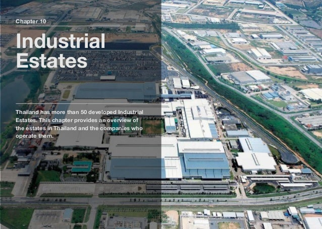 Chapter 10 Industrial Estates Thailand has more than 50 developed Industrial Estates. This chapter provides an overview of...