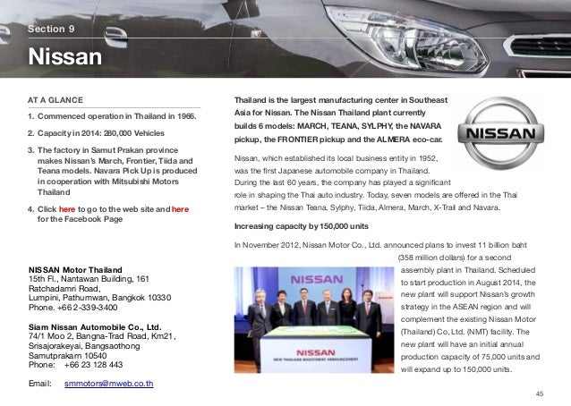 Thailand is the largest manufacturing center in Southeast Asia for Nissan. The Nissan Thailand plant currently builds 6 mo...