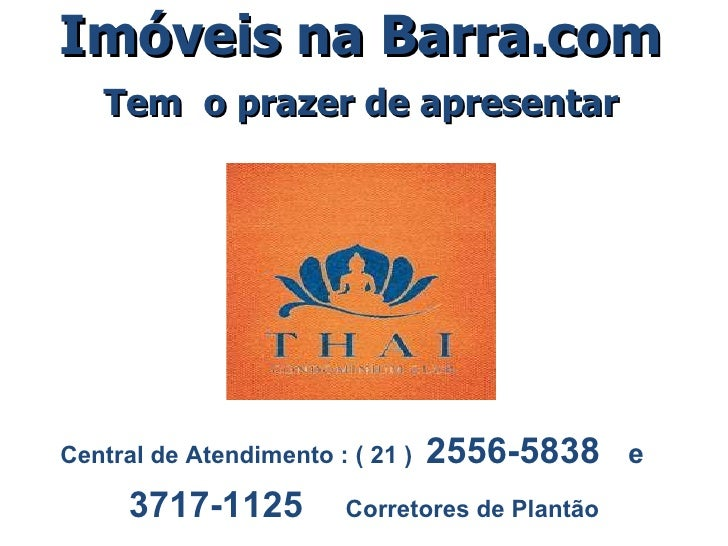 Imóveis na Barra.com Tem  o prazer de apresentar Central de Atendimento : ( 21 )  2556-5838  e  3717-1125   Corretores de ...