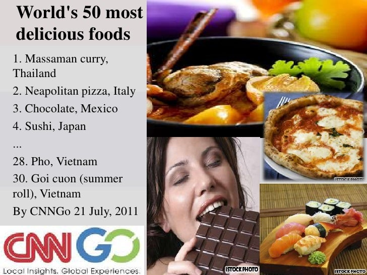 World's 50 most delicious foods<br />1. Massaman curry, Thailand<br />2. Neapolitan pizza, Italy<br />3. Chocolate, Mexico...