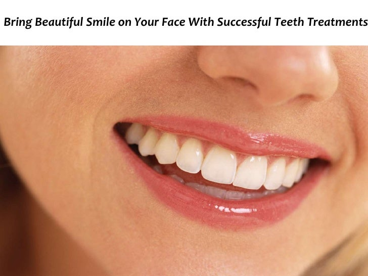 Bring Beautiful Smile on Your Face With Successful Teeth Treatments