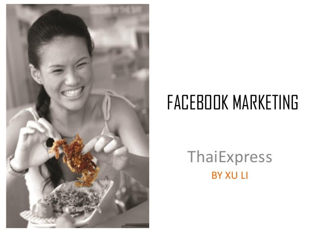 FACEBOOK MARKETING ThaiExpress BY XU LI