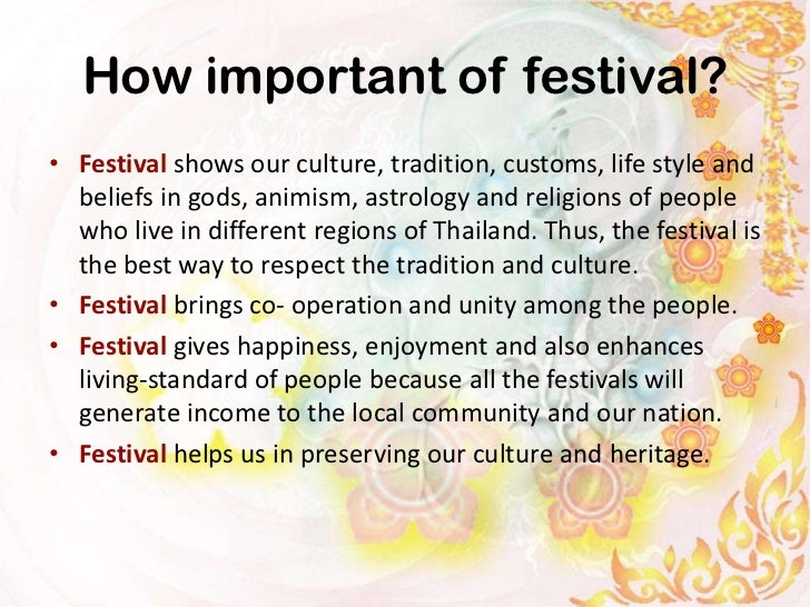 How important of festival?• Festival shows our culture, tradition, customs, life style and  beliefs in gods, animism, astr...