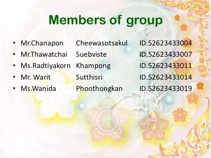 Members of group•   Mr.Chanapon      Cheewasotsakul   ID.52623433004•   Mr.Thawatchai    Suebviste        ID.52623433007• ...
