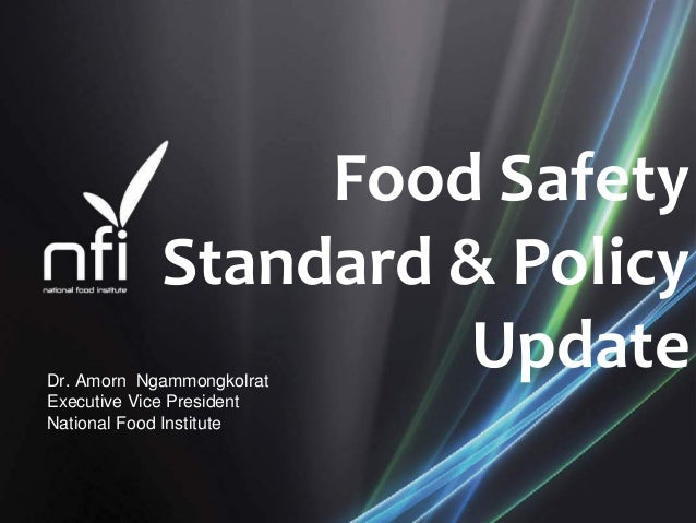 FoodSafety Standard&Policy UpdateDr. Amorn Ngammongkolrat Executive Vice President National Food Institute